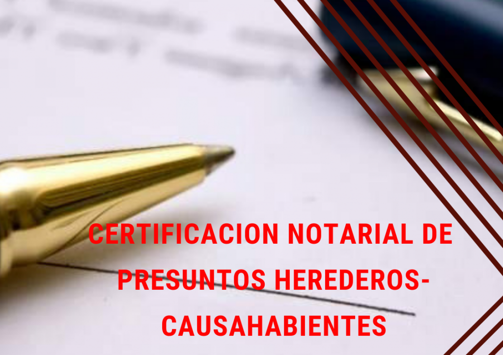 Certificación notaria de presuntos herederos o de causahabientes