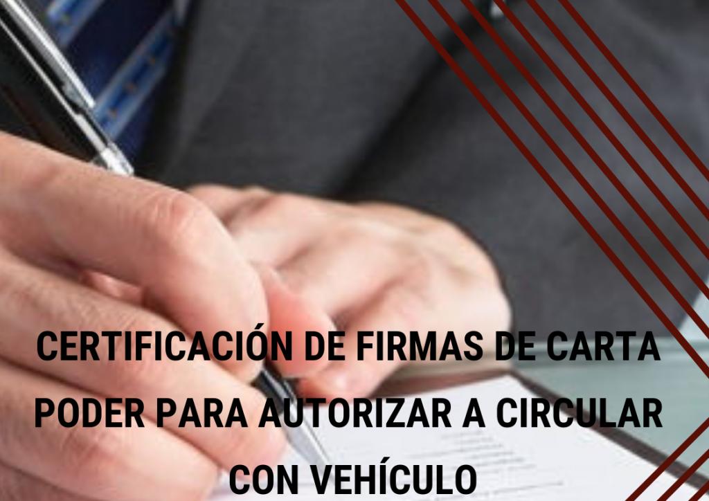 Carta Poder con certificación de firmas para autorizar a circular con vehículo fuera del país