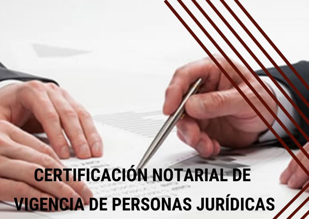 Certificado notarial de vigencia de Personas Jurídicas