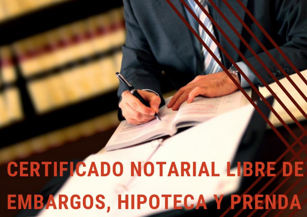 Certificado notarial de libre de embargos:; Hipoteca, Prenda